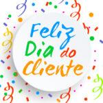 """Dia do Cliente - 15 de setembro. Imagem com frase """"Feliz Dia do Cliente"""""""