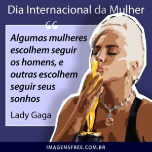 Frase dia internacional da mulher Lady Gaga